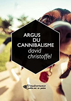 Argus du cannibalisme: la poésie comme performance audio par [Christoffel, David]