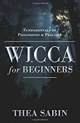 Wicca for Beginners: Fundamentals of Philosophy and Practice (For Beginners (Llewellyn's)) by Thea Sabin (2006-05-31)