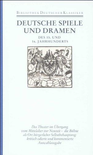Deutsche Spiele und Dramen des 15. und 16. Jahrhunderts