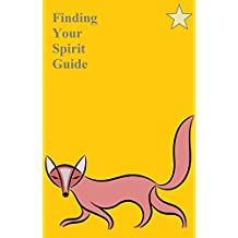 Finding Your Spirit Guide: Using Your Personality and Intuition to Find Your Spiritual Animal Guide (English Edition)