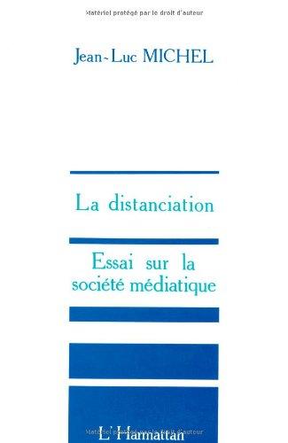 La Distanciation : Essai sur la société médiatique