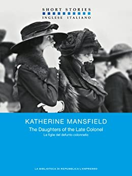 The Daughters of the Late Colonel - Le figlie del defunto Colonnello (Short Stories) di [Mansfield, Katherine]