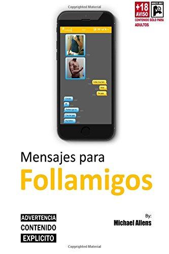 Mensajes para FOLLAMIGOS: Historias diferentes contadas por movil. Volumen 1: Volume 1 (Conversaciones para FOLLAMIGOS)