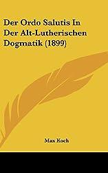 Der Ordo Salutis in Der Alt-Lutherischen Dogmatik (1899)