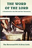 [The Word of the Lord: A Guidebook to the Old and New Testaments] (By: H.E.S. Little) [published: June, 2005]