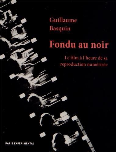 Fondu au noir : Le film à l'heure de sa reproduction numérisée