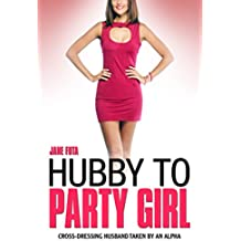 Hubby to Party Girl: My Cross-Dressing Husband Gets Taken by an Alpha (Cross-Dressing Husbands Book 3) (English Edition)
