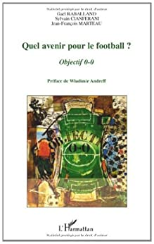 Quel avenir pour le football ? : Objectif 0-0 par [Raballand, Gaël, Cianferani, Sylvain, Marteau, Jean-François]