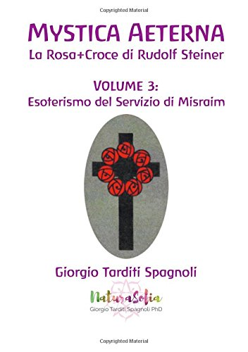Mystica Aeterna: La Rosa+Croce di Rudolf Steiner - Volume 3: Esoterismo del Servizio di Misraim