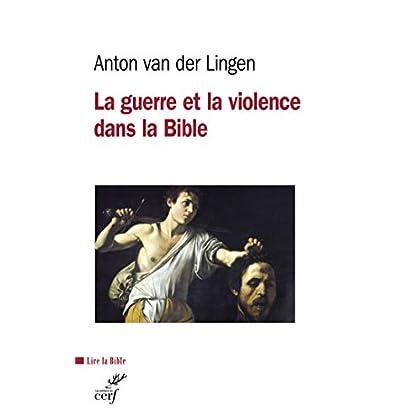 La guerre et la violence dans la Bible (Lire la Bible t. 189)