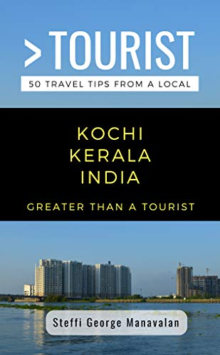 GREATER THAN A TOURIST- KOCHI KERALA INDIA  (TRAVEL GUIDE BOOK FROM A LOCAL): 50 Travel Tips from a Local (English Edition)