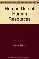 Human Use of Human Resources by Marvin Karlins (1981-03-03)