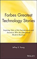 Forbes Greatest Technology Stories: Inspiring Tales of Entrepreneurs and Inventors Who Revolutionized Modern Business: Inspiring Tales of the ... Revolutionized Modern Business (Wiley Audio)