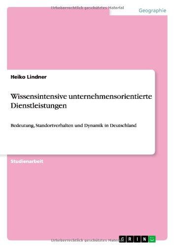 Wissensintensive unternehmensorientierte Dienstleistungen: Bedeutung, Standortverhalten und Dynamik in Deutschland