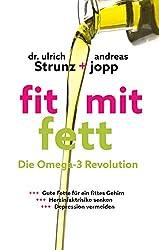 Fit mit Fett: Die Omega-3-Revolution: Gute Fette für ein fittes Gehirn - Herzinfarktrisiko senken - Depressionen vermeiden (German Edition)