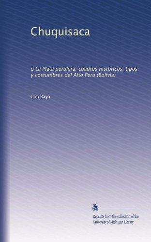 chusquisaca-o-la-plata-perulera-cuadros-historicos-tipos-y-costumbres-del-alto-peru-bolivia