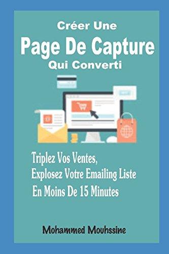 Créer Une Page De Capture Qui Converti: Triplez Vos Ventes, Explosez Votre Emailing Liste En Moins De 15 Minutes par MOHAMMED MOUHSSINE