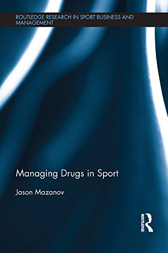 Managing Drugs in Sport (Routledge Research in Sport Business and Management) (English Edition) por Jason Mazanov