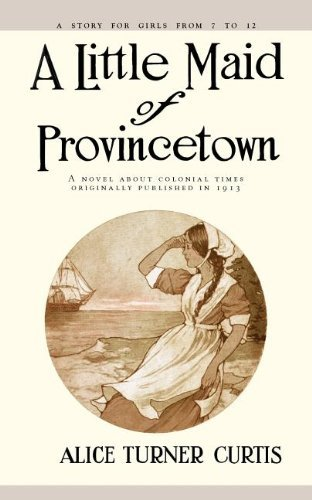 Little Maid of Provincetown by Alice Turner Curtis (1997-04-01)