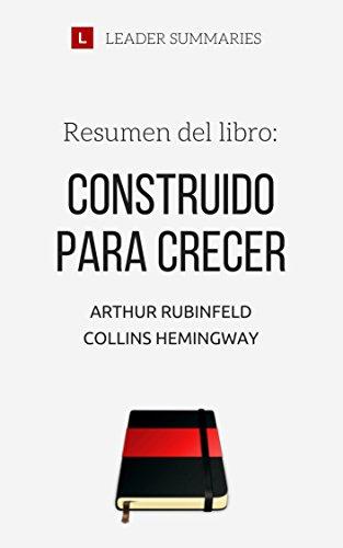 Resumen del libro Construido para crecer, por Arthur Rubinfeld y Collins Hemingway: Estrategias para abrir y desarrollar un negocio de distribución minorista por Leader Summaries