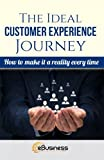 The Ideal Customer Experience Journey: How to Make it a Reality Every Time (eBusiness Marketing)