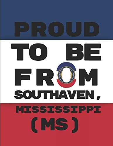 Proud To Be From Southaven, Mississippi (MS): Note Book Journal