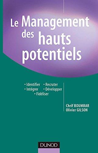 Le management des hauts potentiels - Identifier, Recruter, Intégrer, Développer, Fidéliser