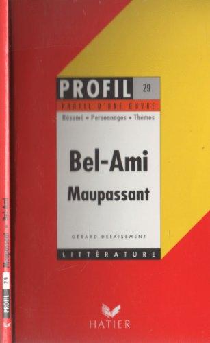 Bel-Ami, (1885), Maupassant : Résumé, personnages, thèmes: Maupassant: Bel-Ami (Profil d'une oeuvre) por Gérard Delaisement