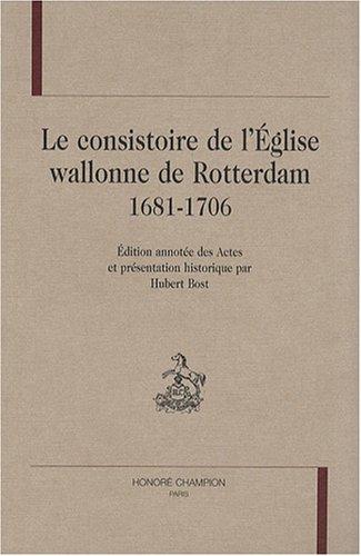 Le consistoire de l'Eglise wallonne de Rotterdam 1681-1706