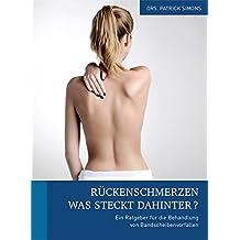 Rückenschmerzen - Was steckt dahinter?: Ein Ratgeber für die Behandlung von Bandscheibenvorfällen