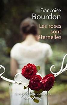 Les Roses sont éternelles (Cal-Lévy-France de toujours et d'aujourd'hui) par [Bourdon, Françoise]