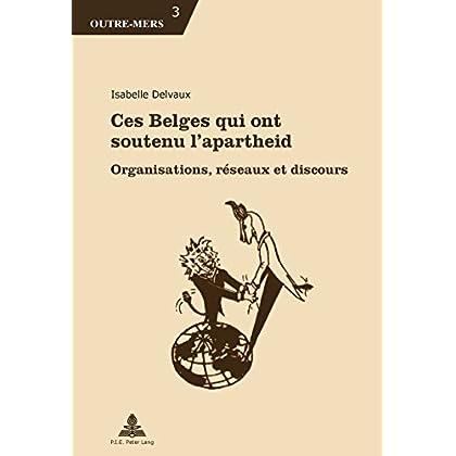 Ces Belges qui ont soutenu lapartheid: Organisations, réseaux et discours (Outre-Mers t. 3)