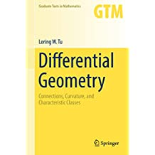 Differential Geometry: Connections, Curvature, and Characteristic Classes (Graduate Texts in Mathematics Book 275) (English Edition)