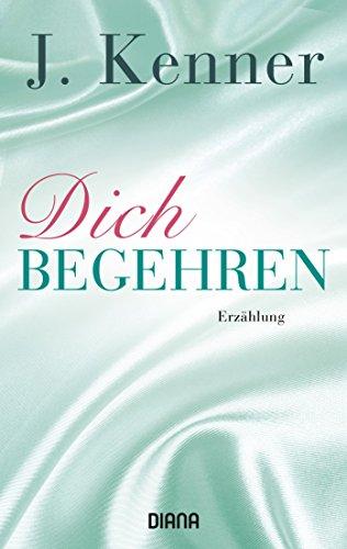 Dich begehren (Stark 7): Erzählung von [Kenner, J.]