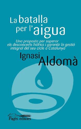 La batalla per l'aigua: Una proposta per superar els desconcerts hídrics i garantir la gestió integral del seu cicle a Catalunya (Miralls) por Ignasi Aldomà Buixadé