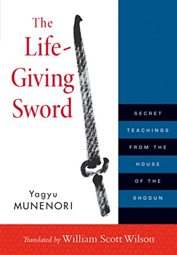The Life-Giving Sword: Secret Teachings from the House of the Shogun por Yagyu Munenori