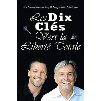 Les Dix Clés Vers La Liberté Totale - Ten Keys To Total Freedom French