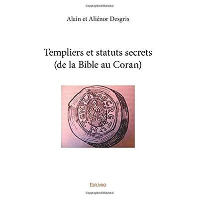 Templiers et statuts secrets (de la Bible au Coran)