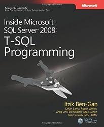 Inside Microsoft® SQL Server® 2008: T-SQL Programming: T-SQL Programming (Pro-Developer) by Ben-Gan, Itzik, Sarka, Dejan, Low, Greg, Wolter, Roger, Kati (2009) Paperback