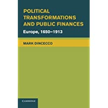Political Transformations and Public Finances: Europe, 1650–1913 (Political Economy of Institutions and Decisions)