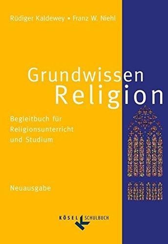 Grundwissen Religion - Neuausgabe: Begleitbuch für Religionsunterricht und Studium. Schülerbuch