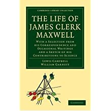 [ THE LIFE OF JAMES CLERK MAXWELL (CAMBRIDGE LIBRARY COLLECTION: PHYSICAL SCIENCES (PAPERBACK)) ] The Life of James Clerk Maxwell (Cambridge Library Collection: Physical Sciences (Paperback)) By Campbell, Lewis ( Author ) Mar-2010 [ Paperback ]