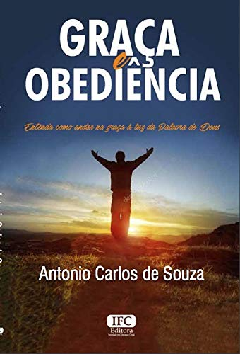 Graça e Obediência  (Portuguese Edition) por Antonio  Carlos de Souza