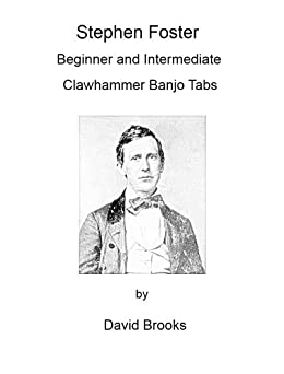 Stephen Foster: Beginner and Intermediate Clawhammer Banjo Tabs (English Edition) par [Brooks, David]