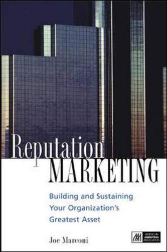 Reputation Marketing: Building and Sustaining Your Organization's Greatest Asset