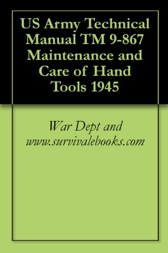 US Army Technical Manual TM 9-867 Maintenance and Care of Hand Tools 1945 (English Edition)