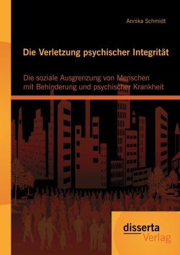 Die Verletzung psychischer Integrität: Die soziale Ausgrenzung von Menschen mit Behinderung und psychischer Krankheit