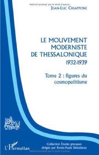 Le mouvement moderniste de Thessalonique 1932-1939 : Tome 2, Figures du cosmopolitisme