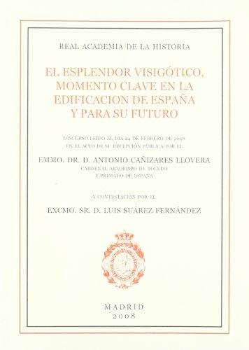 Descargar Libro El esplendor visigótico, momento clave en la edificación de España y para su futuro. (Discursos.) de Antonio Cañizares