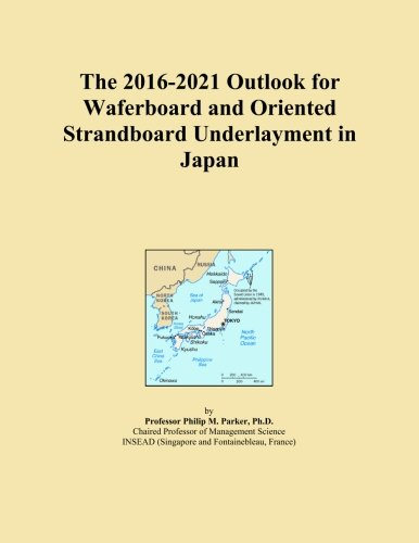 the-2016-2021-outlook-for-waferboard-and-oriented-strandboard-underlayment-in-japan
